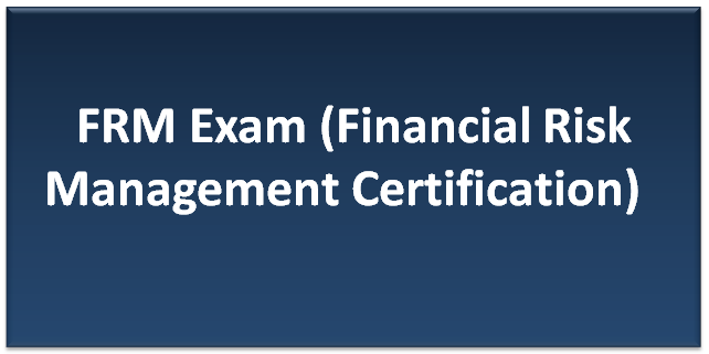 FRM Exam (Financial Risk Management Certification)