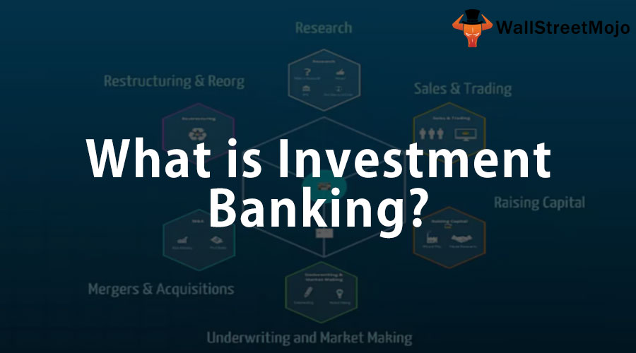 what is investment banking overview of what do they actually do