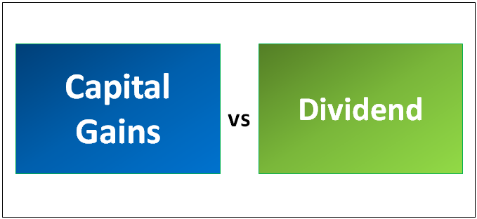 Capital Gains vs Dividend