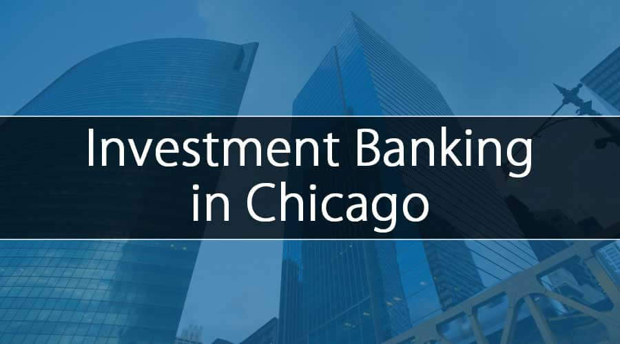 Investment Banking in Chicago (Top Banks List, Salaries, Jobs)