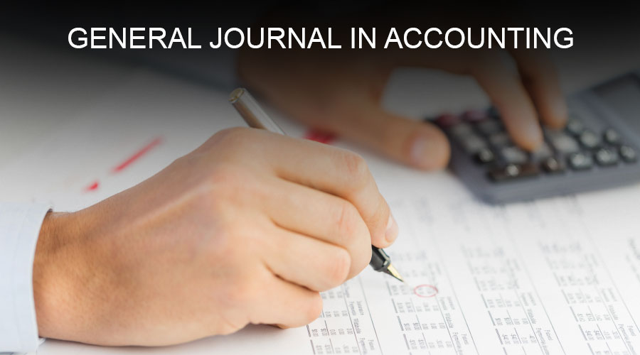General Journal in Accounting (Examples, Entries, Format