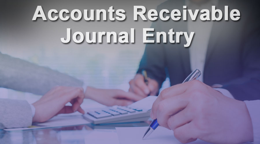 Accounts Receivable Journal Entry