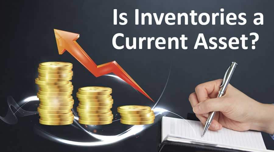 Is Inventories a Current Asset