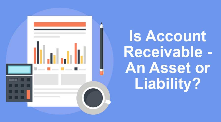 Is Account Receivable - An Asset or Liability